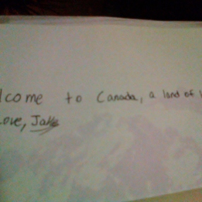 """""""Welcome to Canada,a land of kindness,love Jake."""""""
